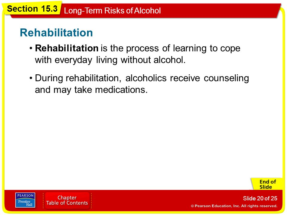 Rehabilitation Rehabilitation is the process of learning to cope with everyday living without alcohol.