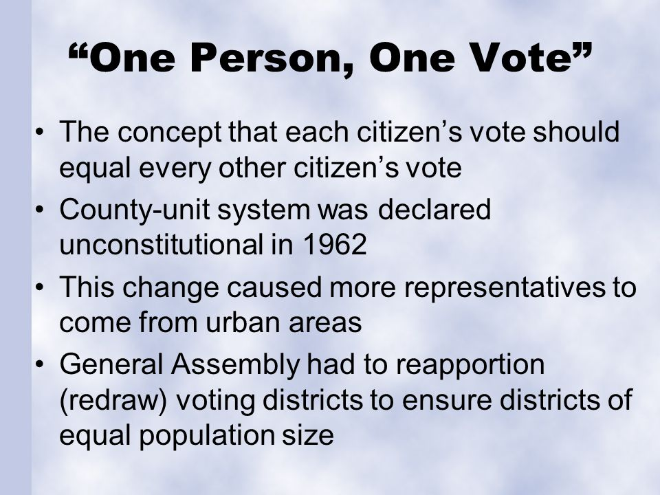 One Person, One Vote The concept that each citizen's vote should equal every other citizen's vote.