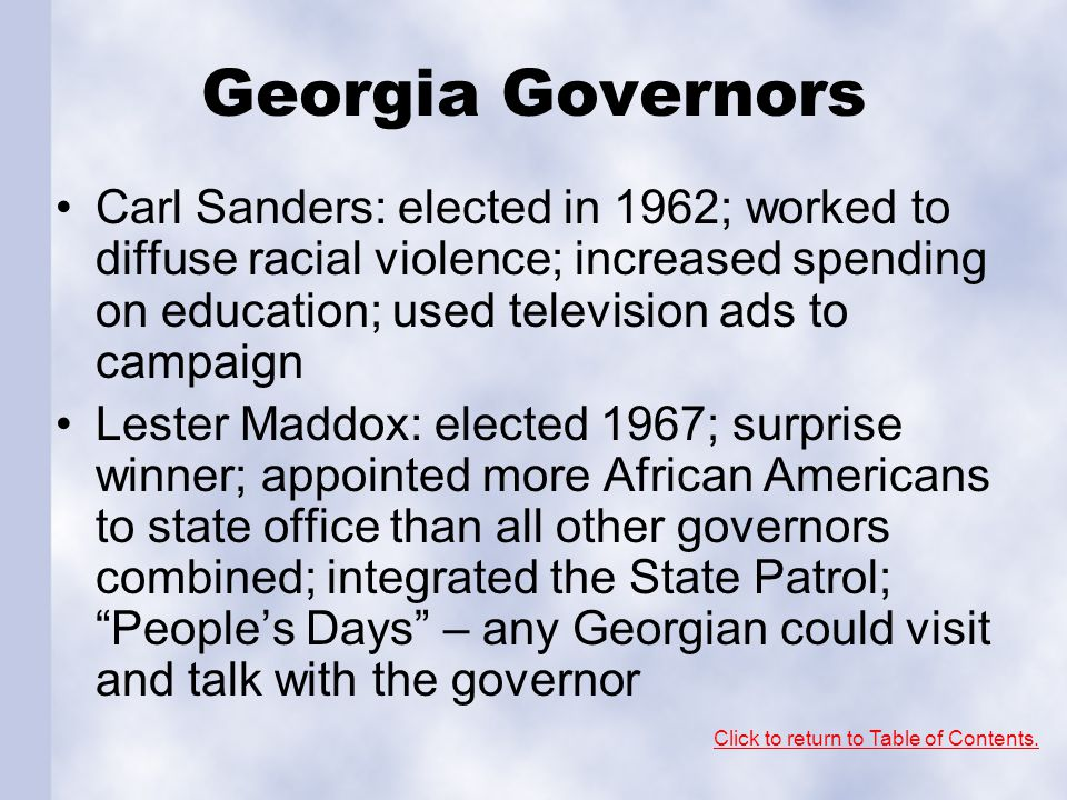 Georgia Governors Carl Sanders: elected in 1962; worked to diffuse racial violence; increased spending on education; used television ads to campaign.