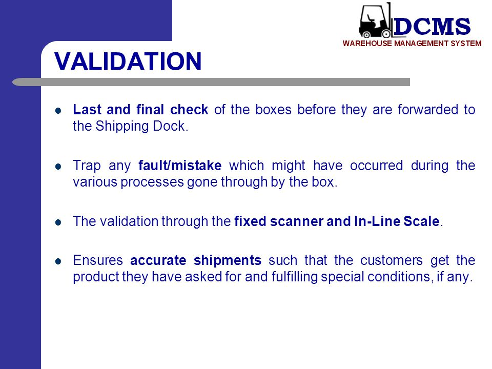 VALIDATION Last and final check of the boxes before they are forwarded to the Shipping Dock.