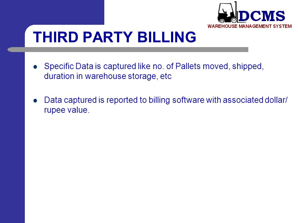 THIRD PARTY BILLING Specific Data is captured like no. of Pallets moved, shipped, duration in warehouse storage, etc.