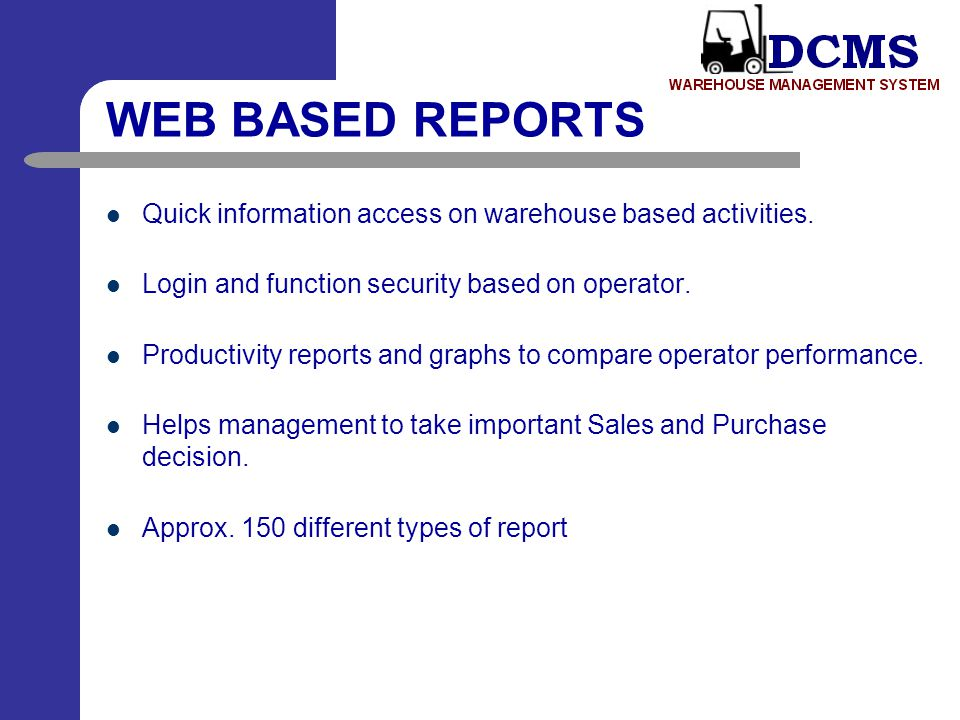 WEB BASED REPORTS Quick information access on warehouse based activities. Login and function security based on operator.