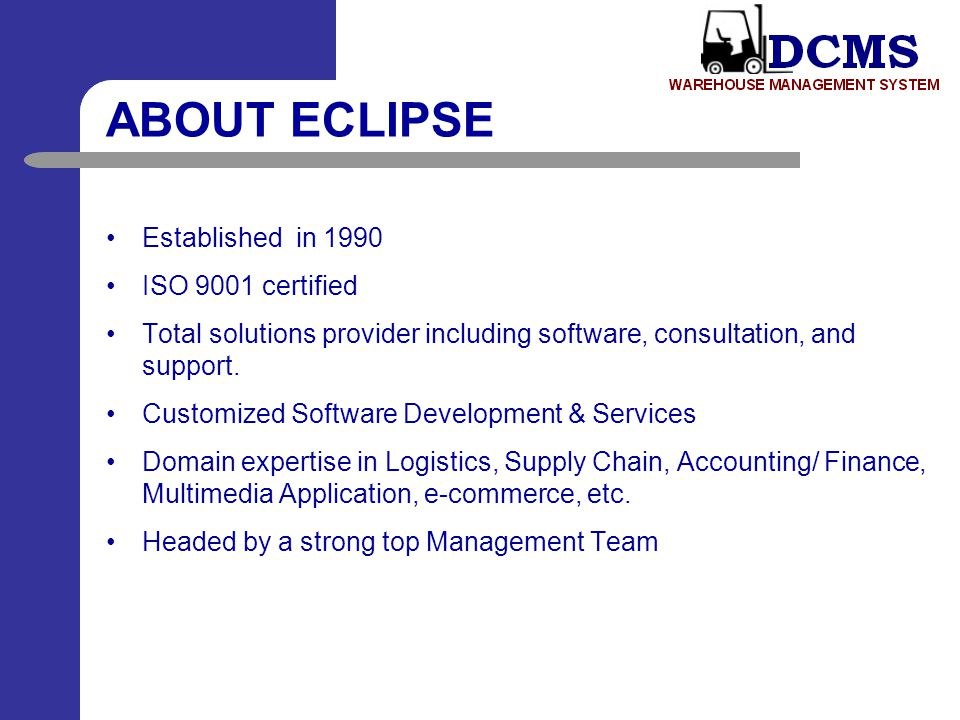 ABOUT ECLIPSE Established in 1990 ISO 9001 certified