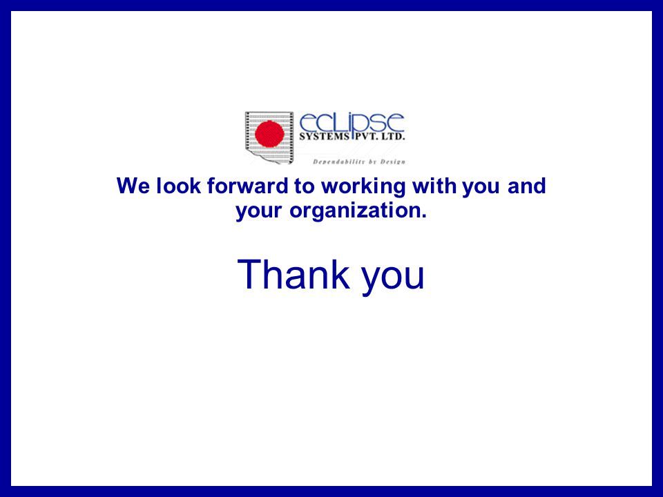 We look forward to working with you and your organization. Thank you