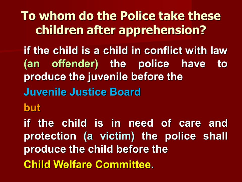To whom do the Police take these children after apprehension