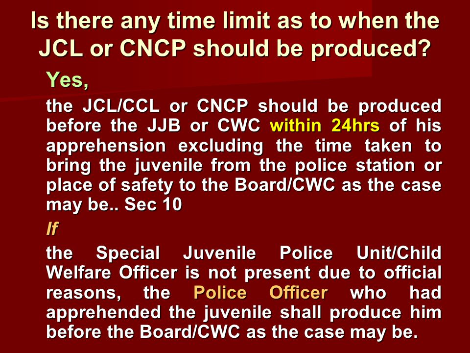 Is there any time limit as to when the JCL or CNCP should be produced