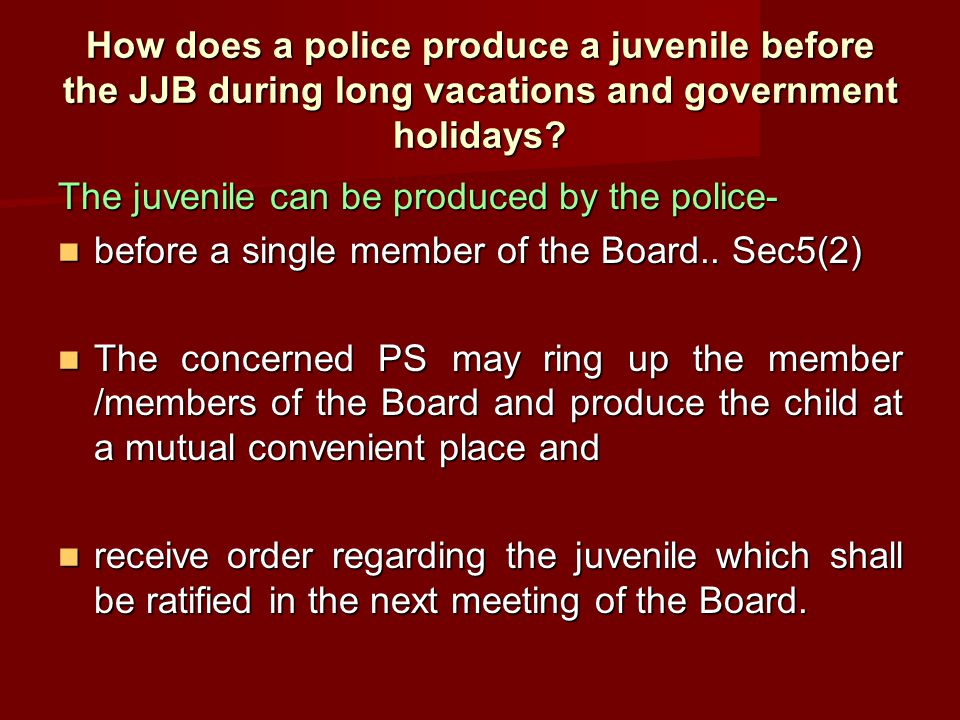 How does a police produce a juvenile before the JJB during long vacations and government holidays