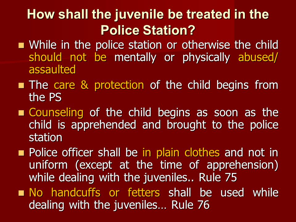 How shall the juvenile be treated in the Police Station