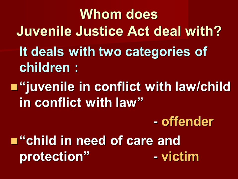 Whom does Juvenile Justice Act deal with
