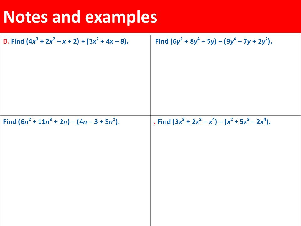 Notes and examples B. Find (4x3 + 2x2 – x + 2) + (3x2 + 4x – 8).