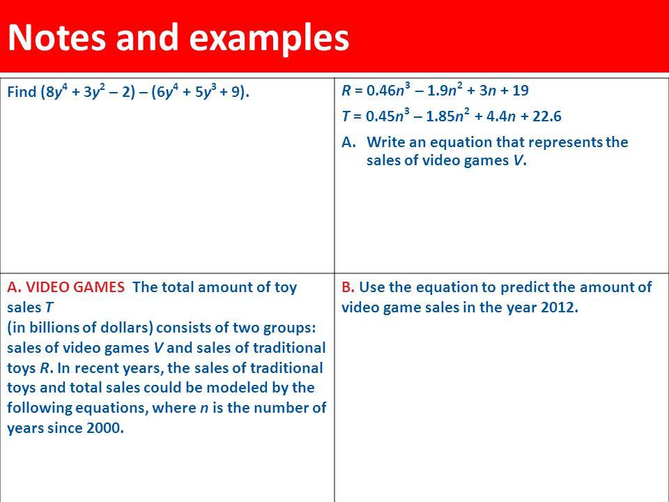 Notes and examples Find (8y4 + 3y2 – 2) – (6y4 + 5y3 + 9).