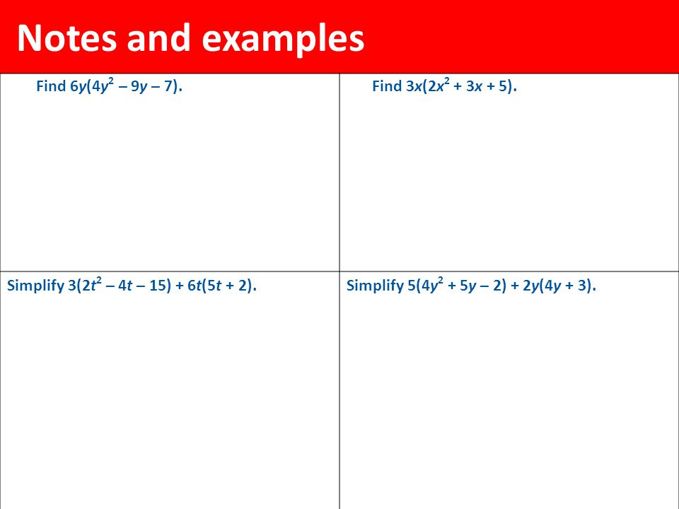 Notes and examples Find 6y(4y2 – 9y – 7). Find 3x(2x2 + 3x + 5).