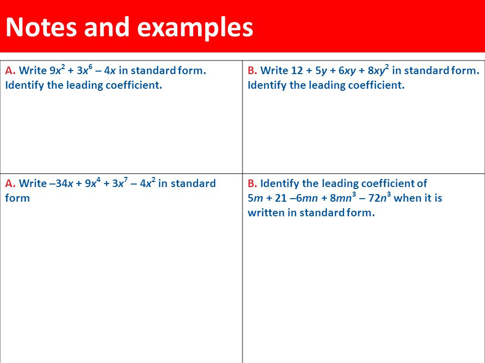 Notes and examples A. Write 9x2 + 3x6 – 4x in standard form. Identify the leading coefficient.