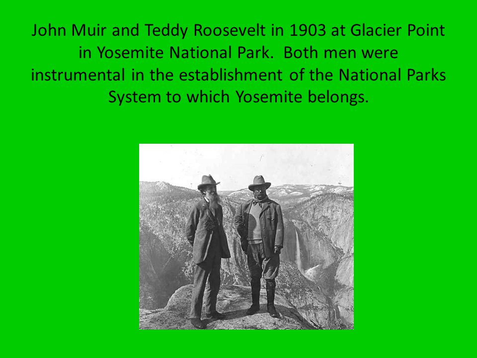 John Muir and Teddy Roosevelt in 1903 at Glacier Point in Yosemite National Park.