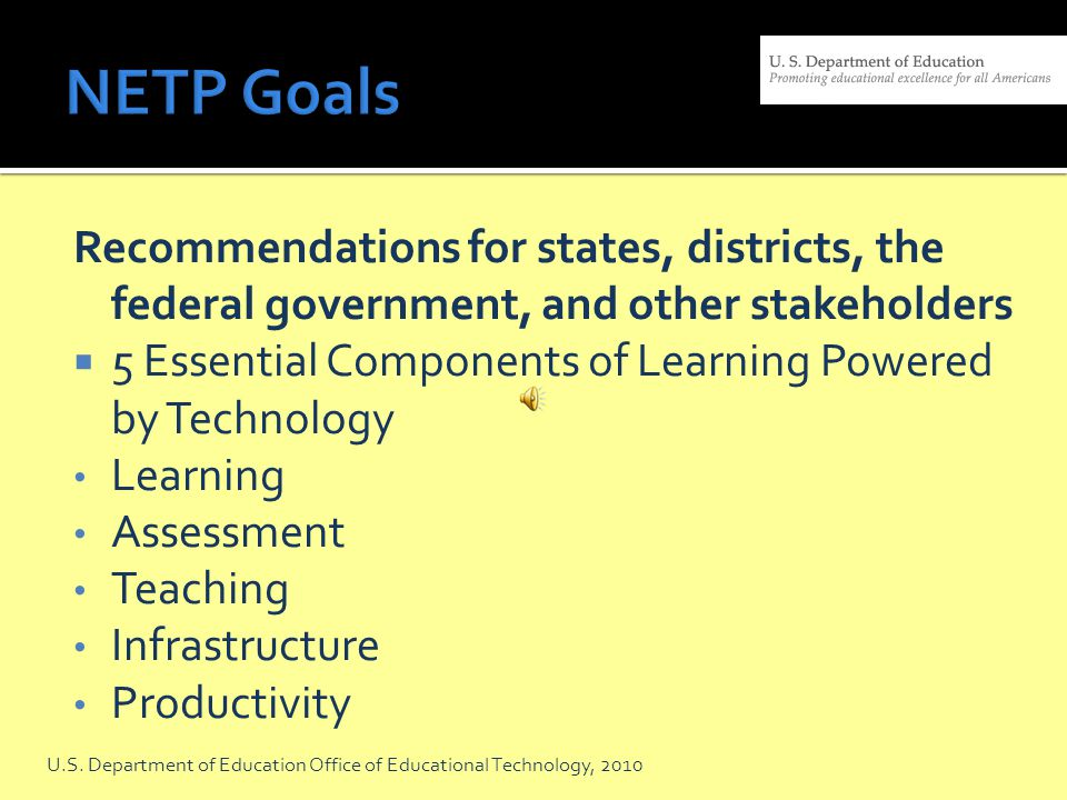 NETP Goals Recommendations for states, districts, the federal government, and other stakeholders.