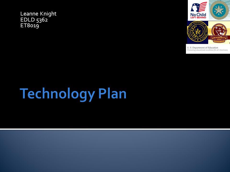 Leanne Knight EDLD 5362 ET8019 Technology Plan