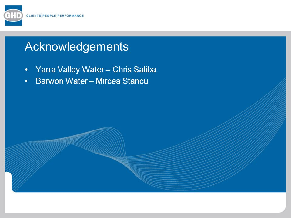 Acknowledgements Yarra Valley Water – Chris Saliba