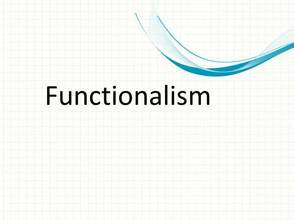 Functionalism This is another option for an Overview slides using transitions.