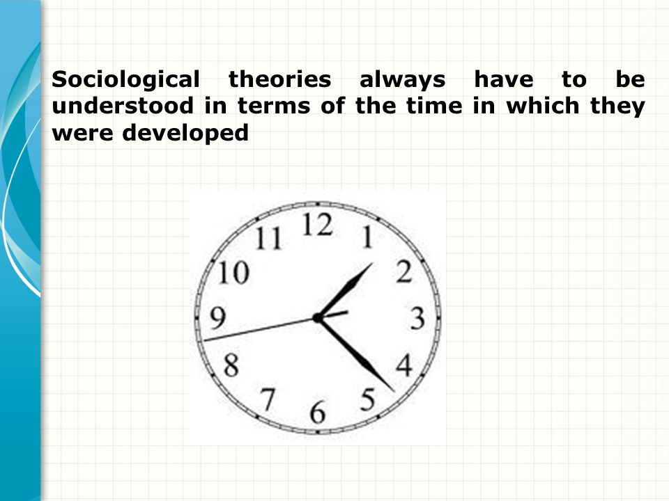 Sociological theories always have to be understood in terms of the time in which they were developed