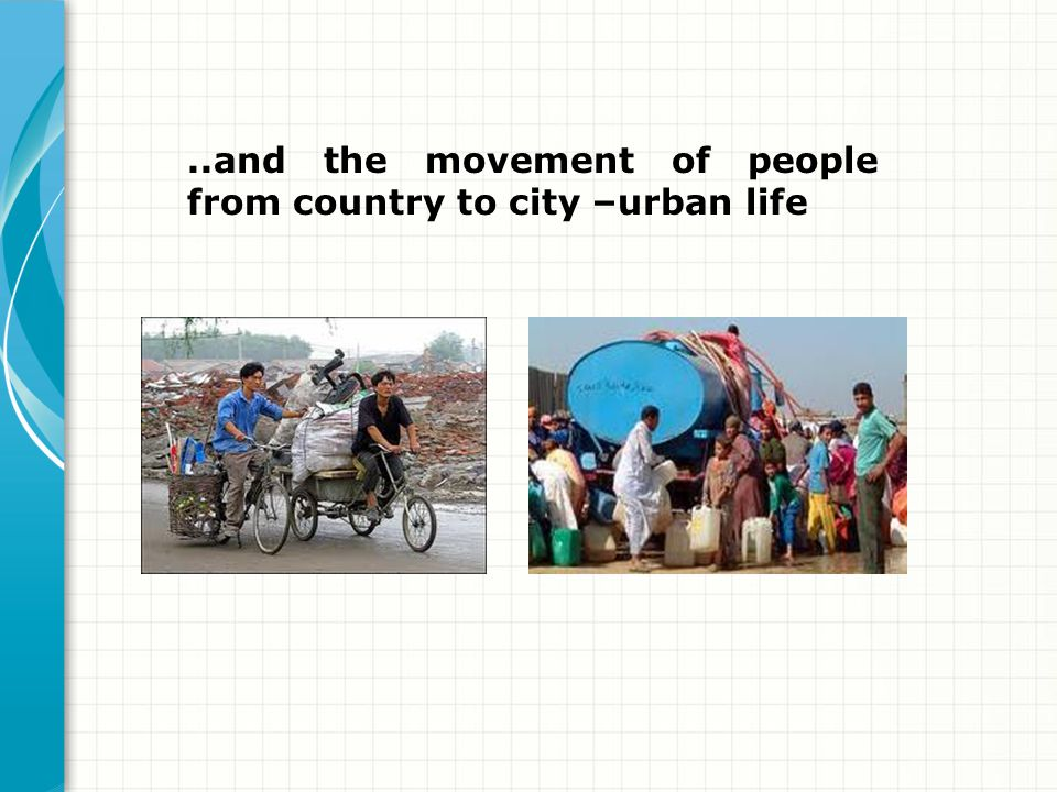 ..and the movement of people from country to city –urban life