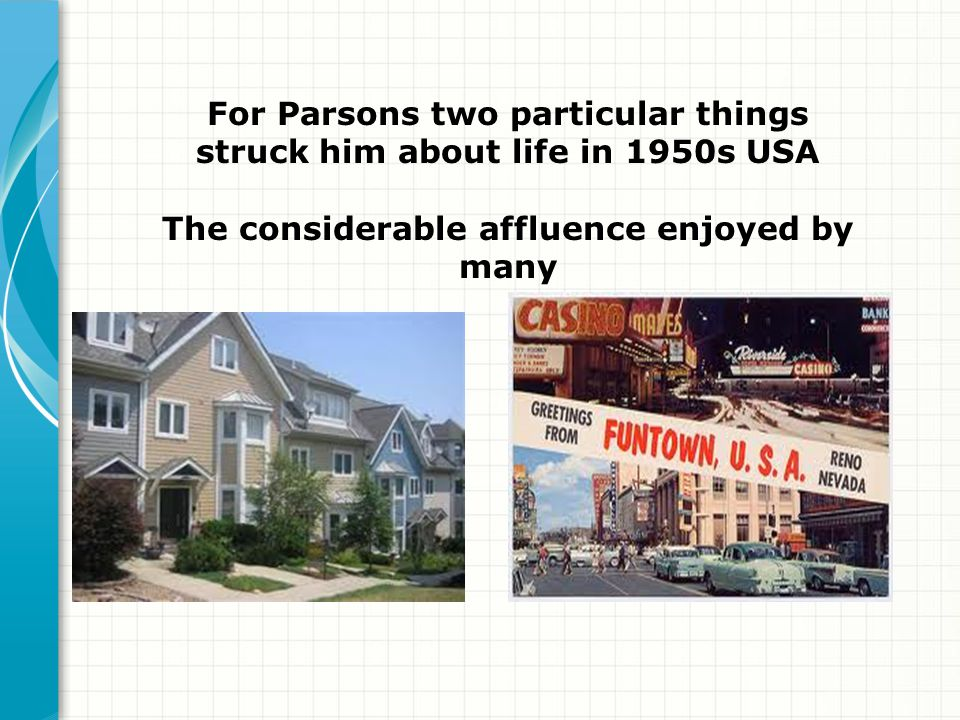 For Parsons two particular things struck him about life in 1950s USA