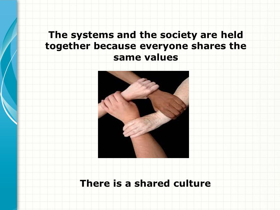 The systems and the society are held together because everyone shares the same values