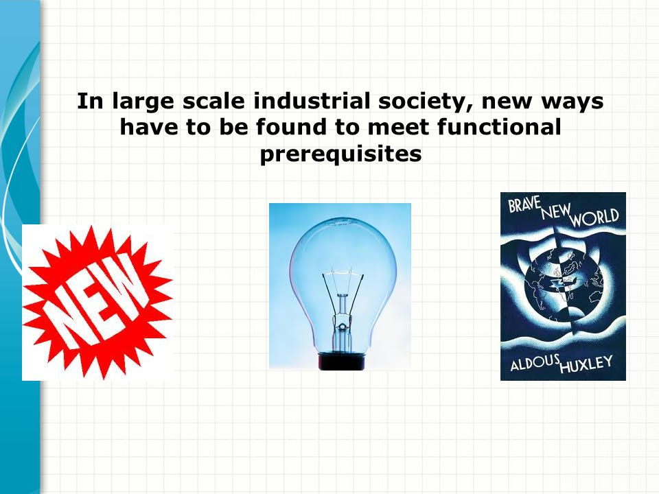 In large scale industrial society, new ways have to be found to meet functional prerequisites