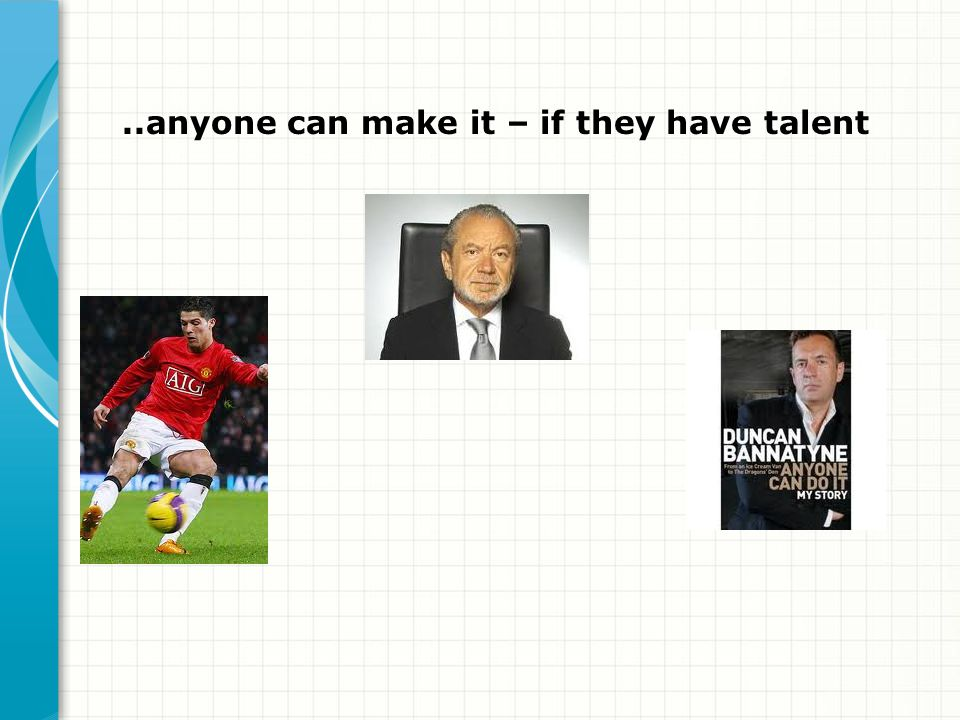 ..anyone can make it – if they have talent