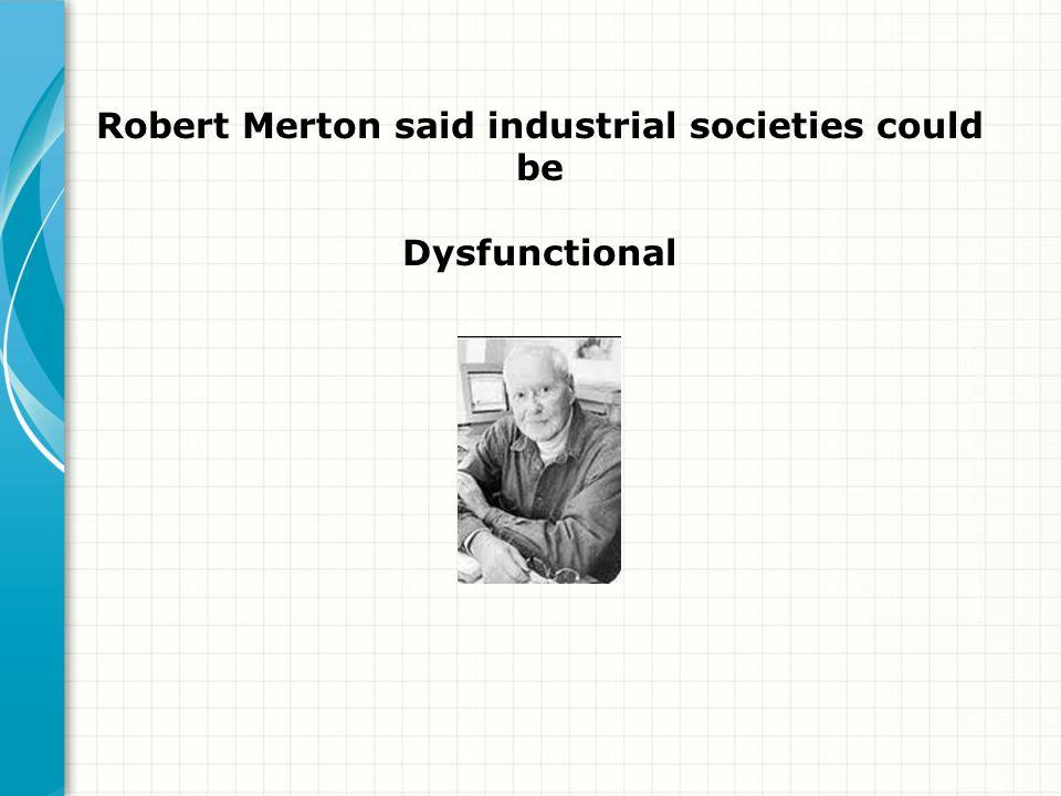 Robert Merton said industrial societies could be