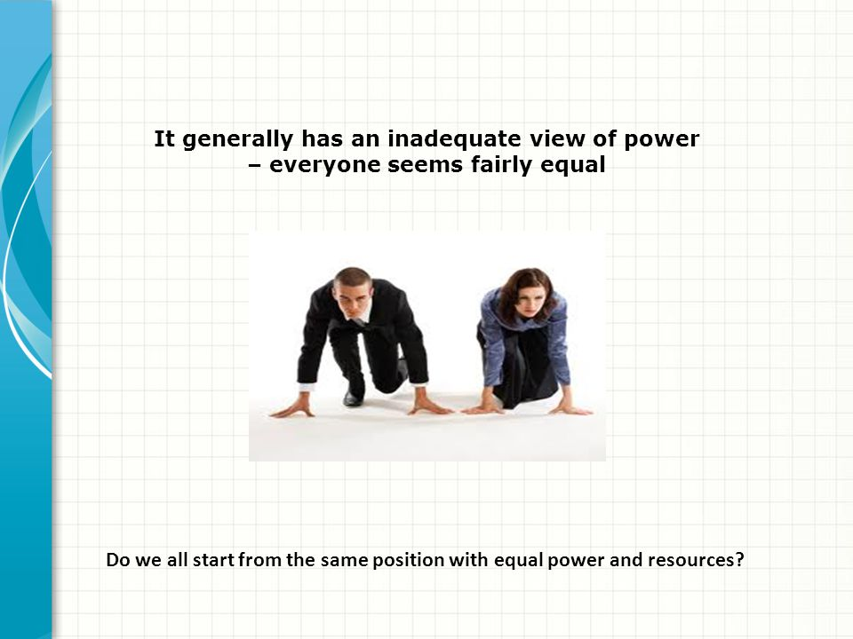 It generally has an inadequate view of power – everyone seems fairly equal
