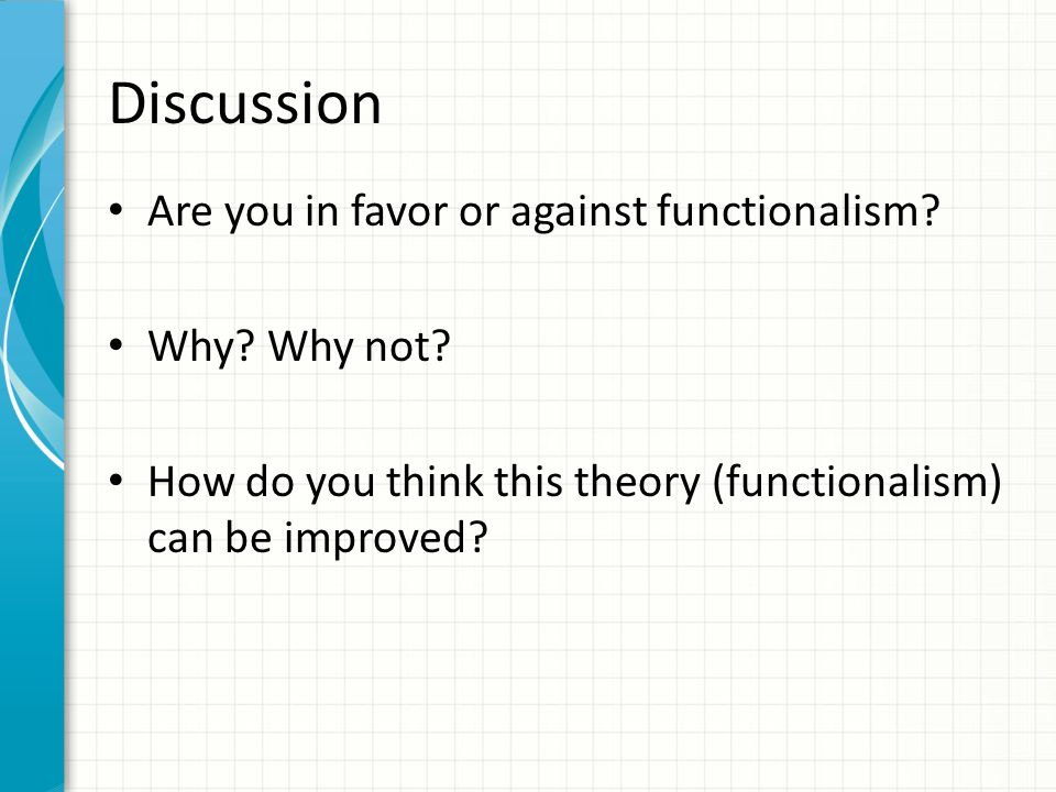Discussion Are you in favor or against functionalism Why Why not