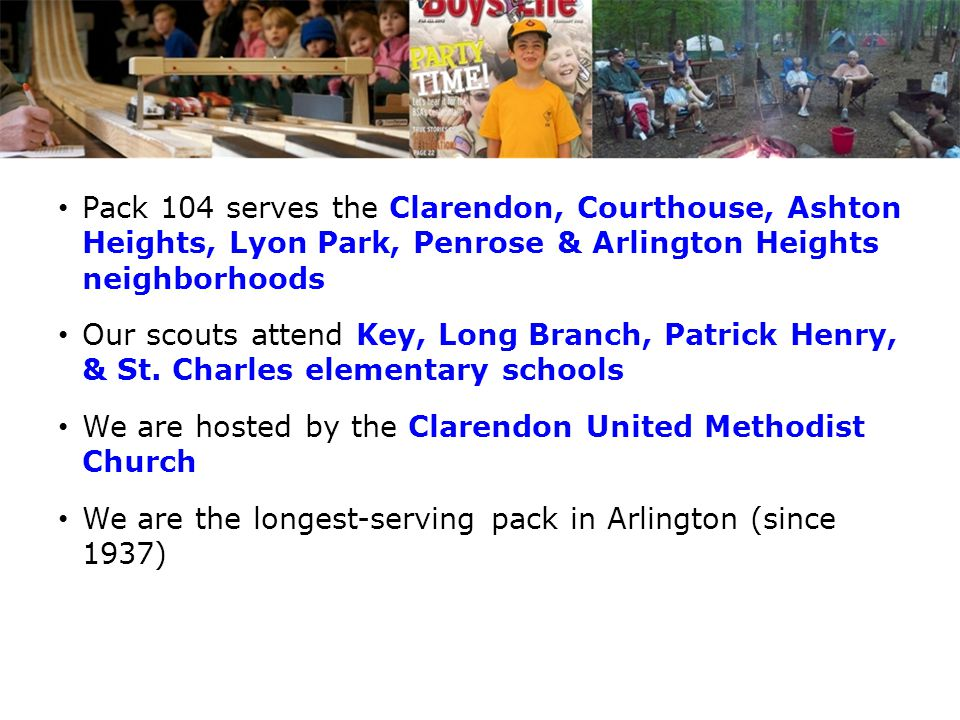 Pack 104 serves the Clarendon, Courthouse, Ashton Heights, Lyon Park, Penrose & Arlington Heights neighborhoods