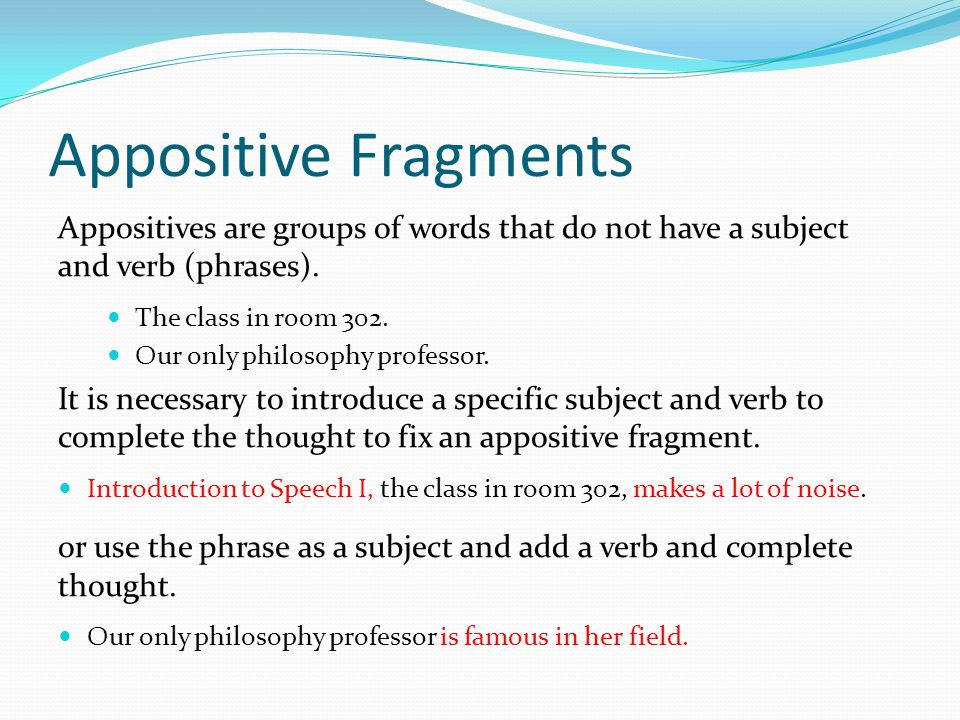 Appositive Fragments Appositives are groups of words that do not have a subject and verb (phrases).