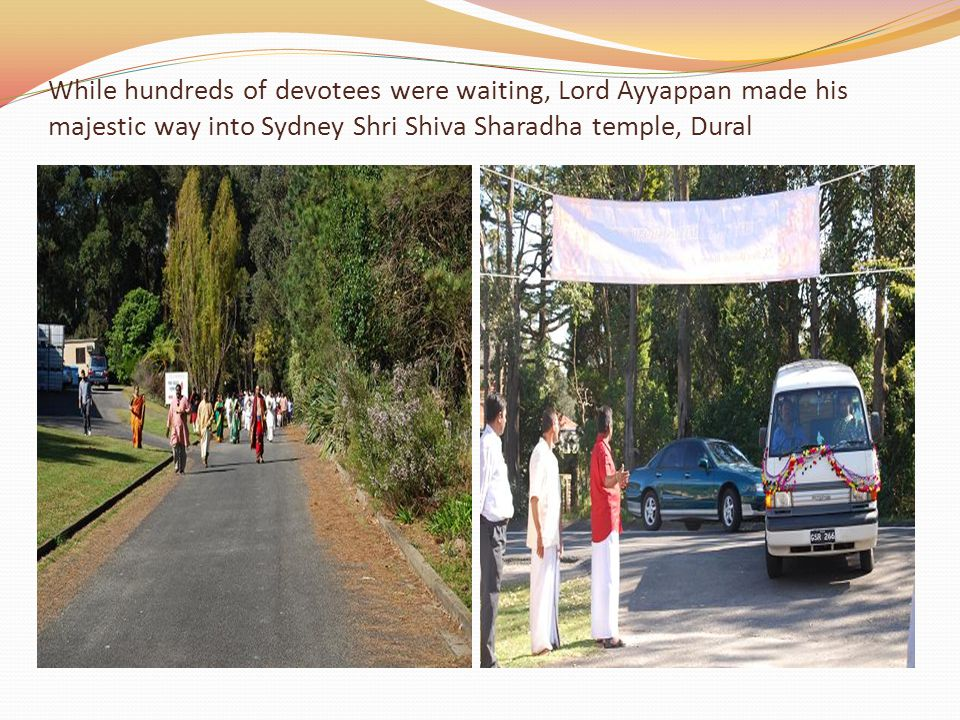 While hundreds of devotees were waiting, Lord Ayyappan made his majestic way into Sydney Shri Shiva Sharadha temple, Dural