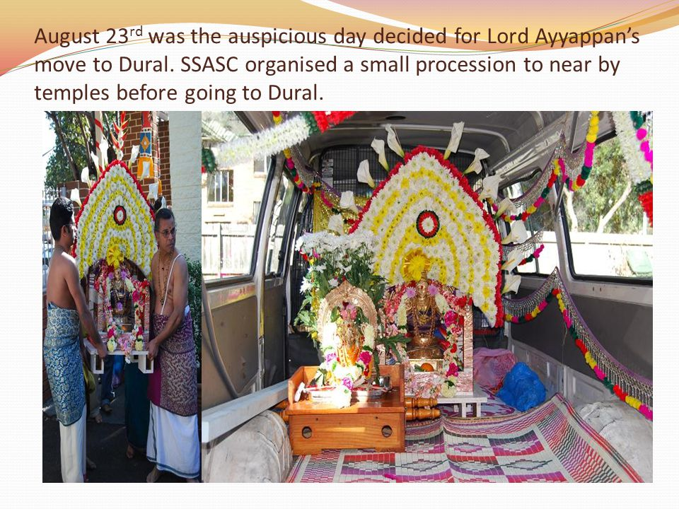 August 23rd was the auspicious day decided for Lord Ayyappan's move to Dural.