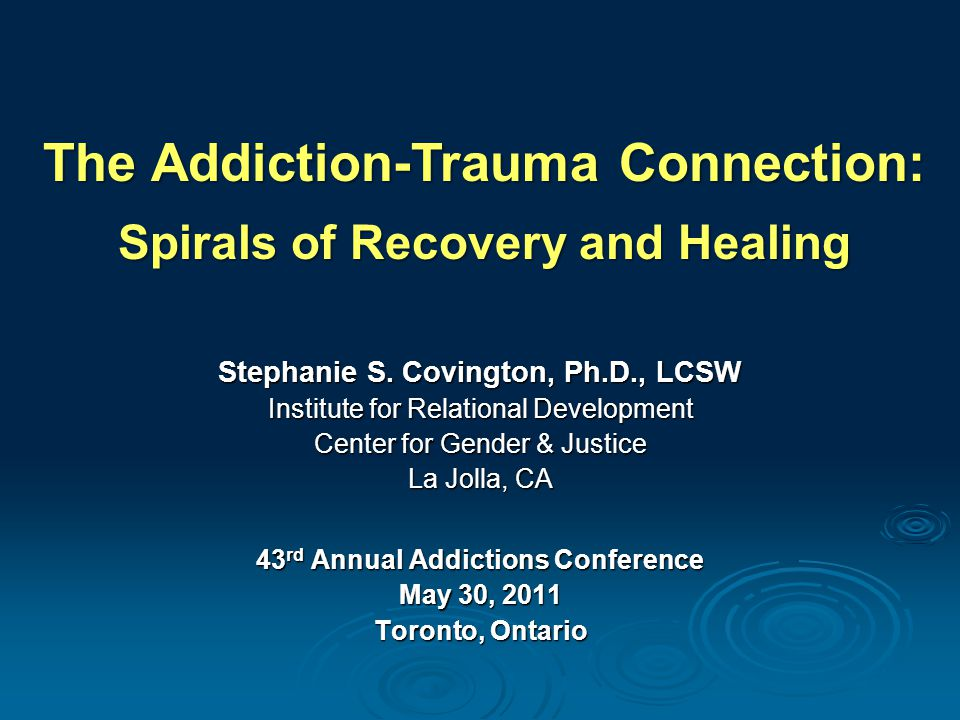 The Addiction-Trauma Connection: Spirals of Recovery and Healing