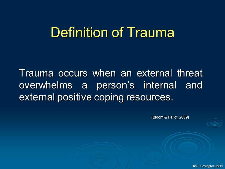 Definition of Trauma Trauma occurs when an external threat overwhelms a person's internal and external positive coping resources.
