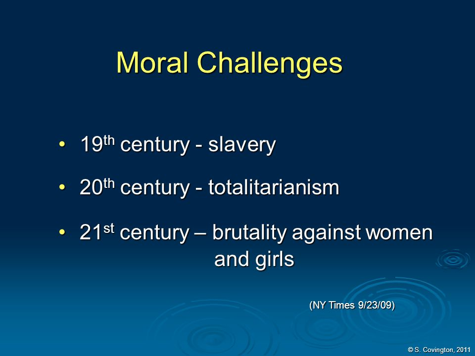 Moral Challenges 19th century - slavery 20th century - totalitarianism