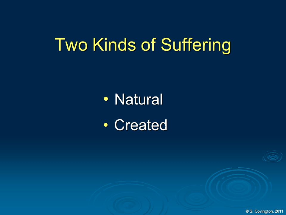 Two Kinds of Suffering Natural Created © S. Covington, 2011