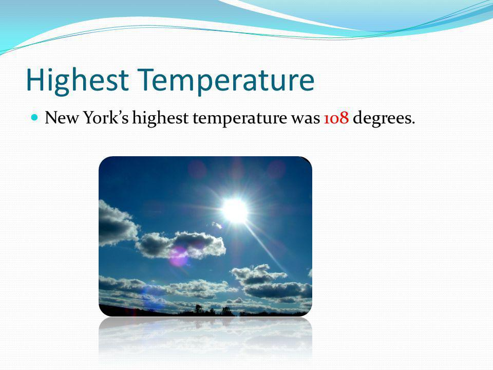 Highest Temperature New York's highest temperature was 108 degrees.