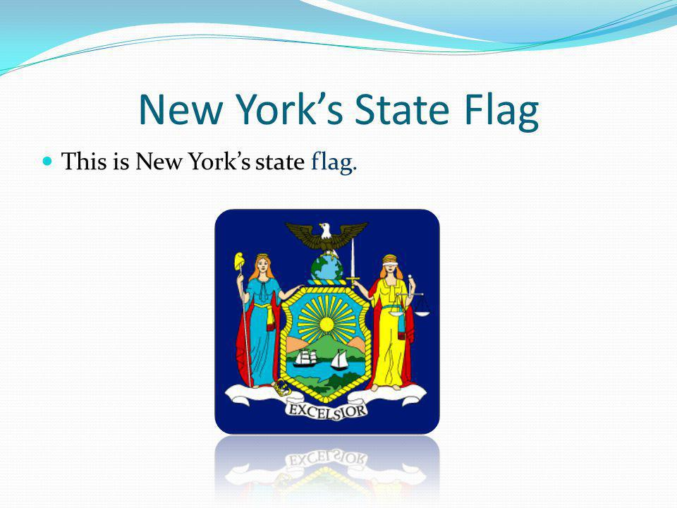 New York's State Flag This is New York's state flag.