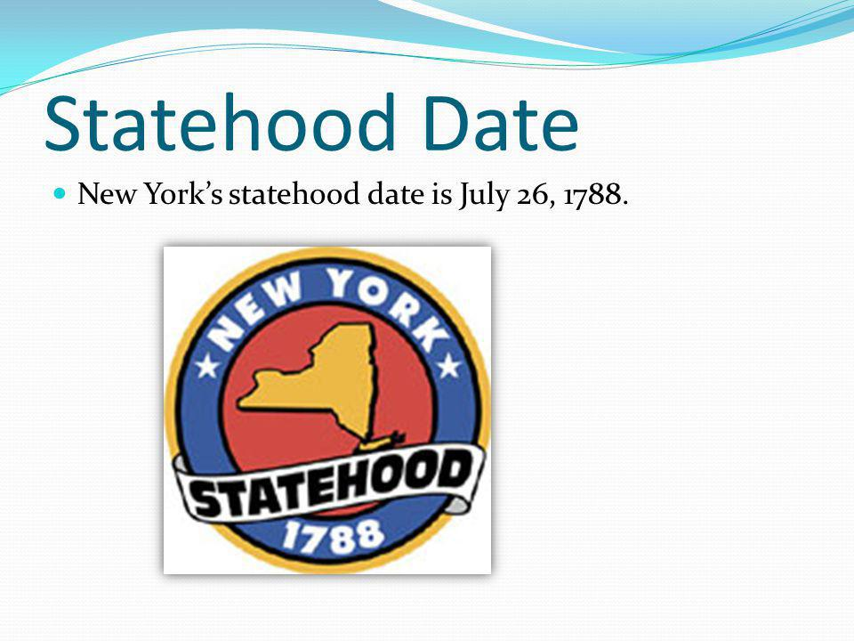 Statehood Date New York's statehood date is July 26, 1788.