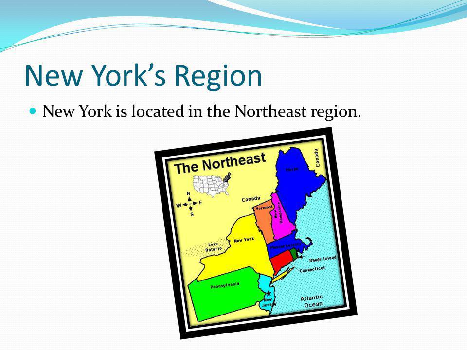New York's Region New York is located in the Northeast region.