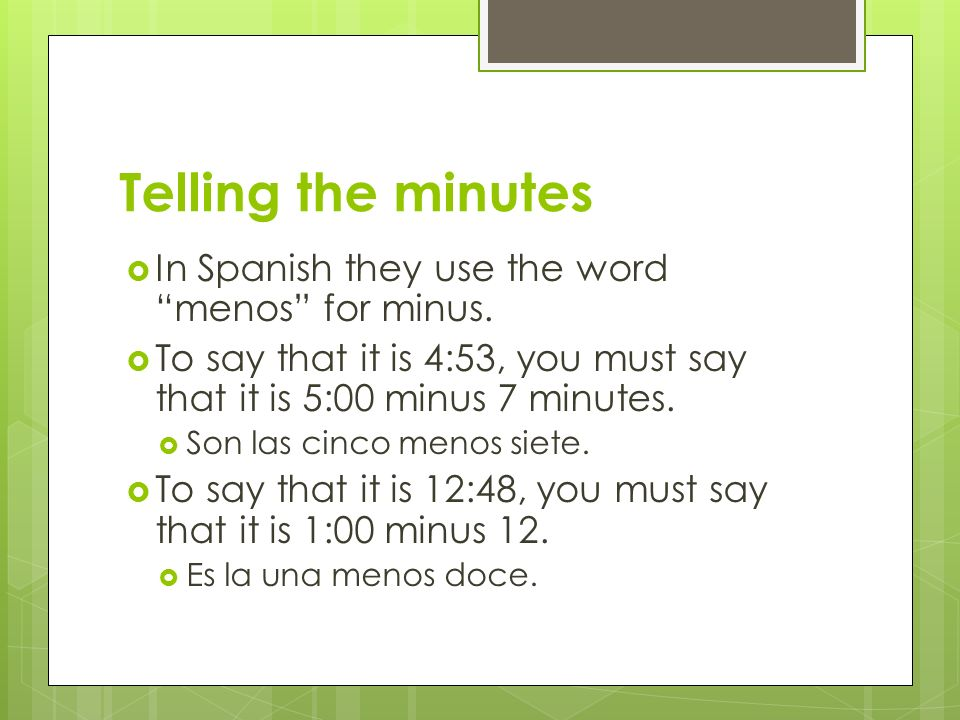 Telling the minutes In Spanish they use the word menos for minus.