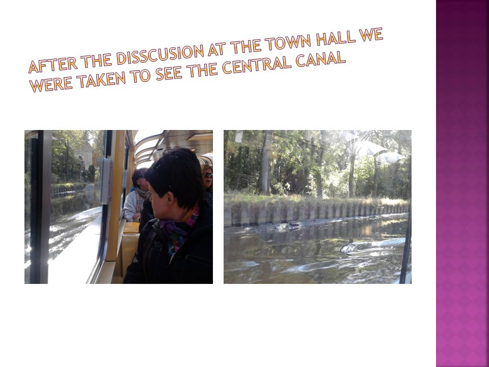 After the disscusion at the town hall we were taken to see the Central Canal