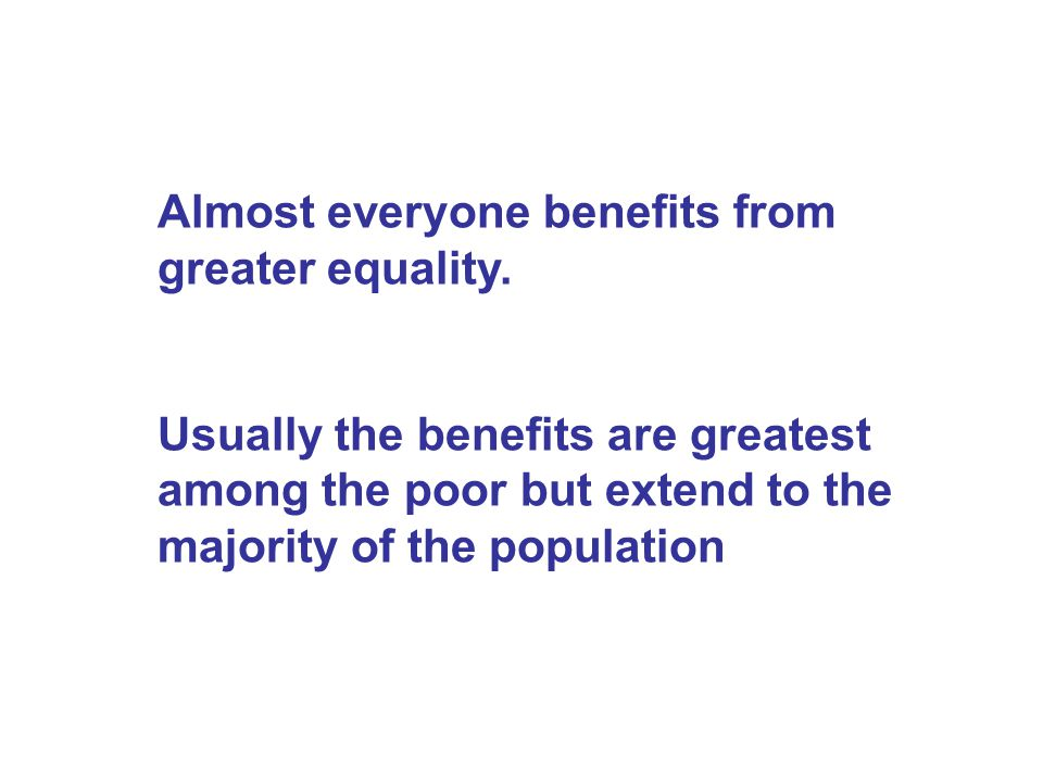 Almost everyone benefits from greater equality.