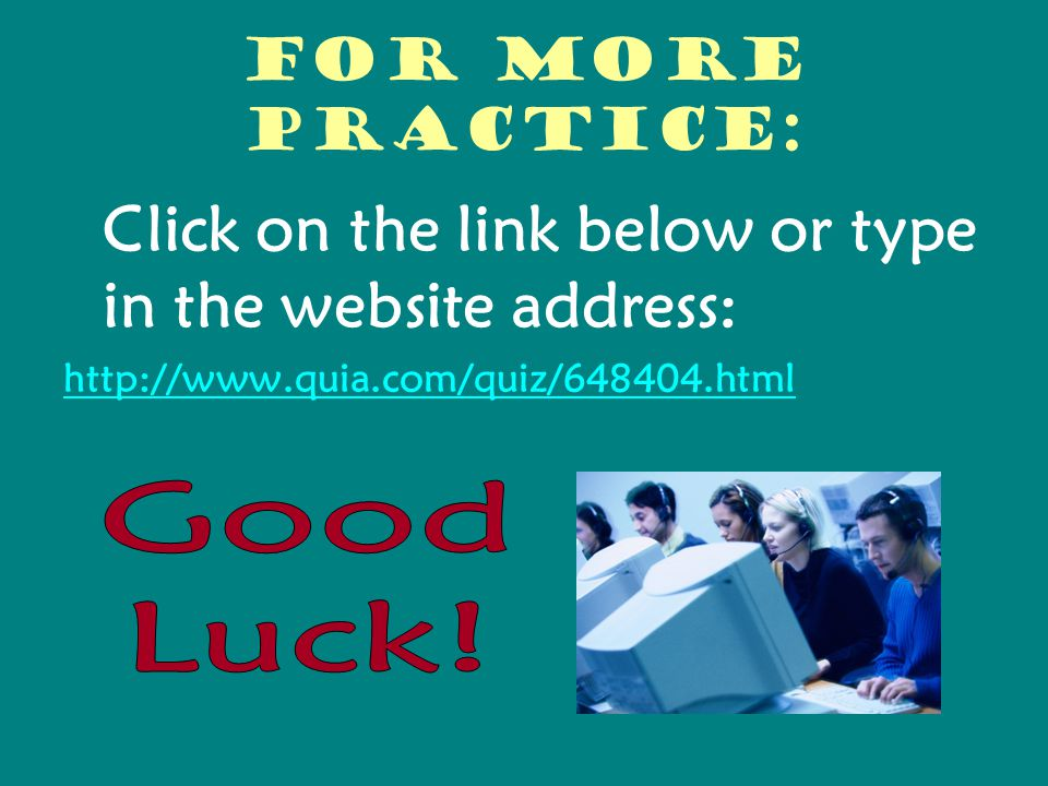 For more practice: Good Luck!