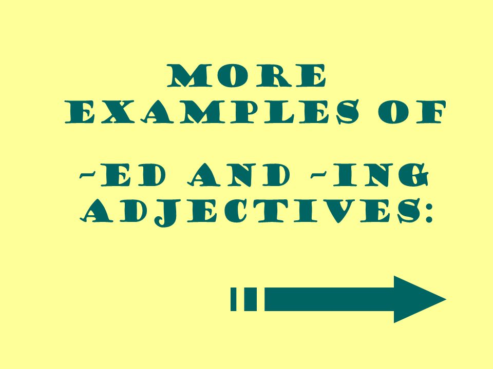 –ed and –ing adjectives: