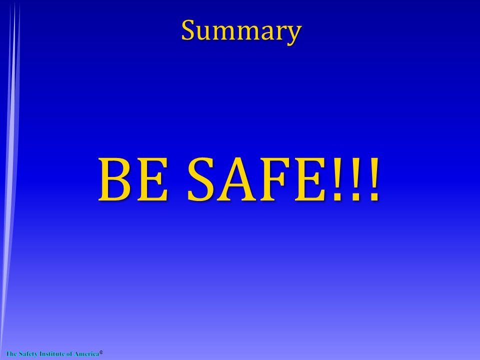 Summary BE SAFE!!!