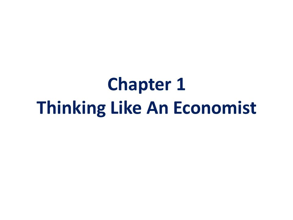 Chapter 1 Thinking Like An Economist